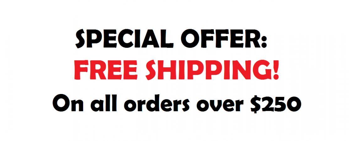FREE SHIPPING ON ALL ORDERS OVER $250